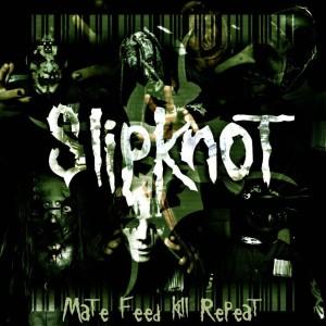 Slipknot - Mate Feed Kill Repeat